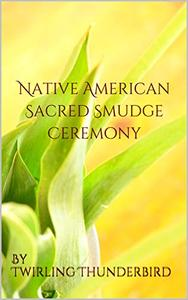 Native American  Sacred Smudge Ceremony: By Twirling Thunderbird