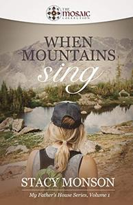 When Mountains Sing (The Mosaic Collection): My Father's House series, Book 1