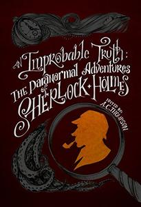 An Improbable Truth: The Paranormal Adventures of Sherlock Holmes