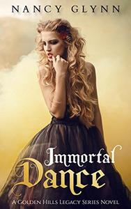 Immortal Dance: A Golden Hills Legacy Novel