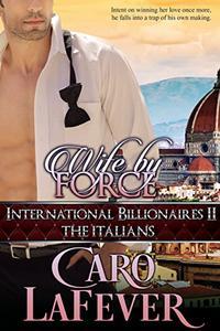 Wife By Force: International Billionaires II: The Italians
