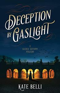 Deception by Gaslight: A Gilded Gotham Mystery