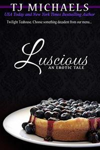Luscious: A Twilight Teahouse Novel