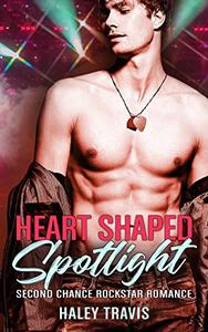 Heart Shaped Spotlight: Second Chance Rockstar Romance