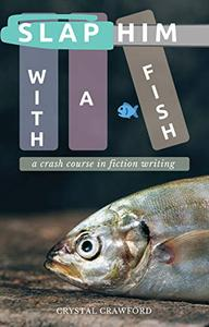 Slap Him with a Fish: A Crash Course in Fiction Writing