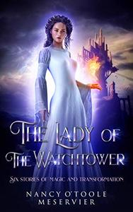 The Lady of the Watchtower: Six Stories of Magic and Transformation