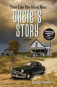 Then Like The Blind Man   ORBIE'S STORY: An Electrifying Portal To The Jim Crow South Of The 1950s