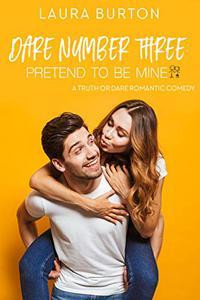 Dare Number Three: Pretend To Be Mine: A Truth or Dare Romantic Comedy