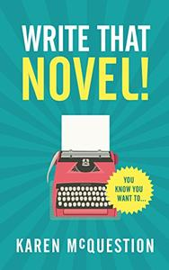 Write That Novel!: You know you want to...