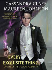 Ghosts of the Shadow Market 3: Every Exquisite Thing