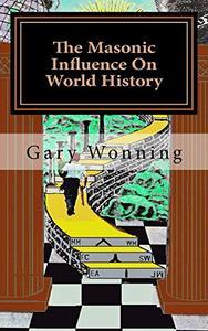 The Masonic Influence On World History