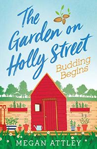 The Garden on Holly Street Part Two: Budding Begins