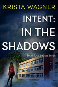 Intent: In the Shadows: A YA Christian Mystery Suspense (Book #1)
