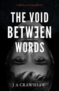 The Void Between Words: A lifetime of being different