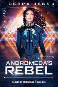 Andromeda's Rebel: A Sci-Fi Adventure Romance