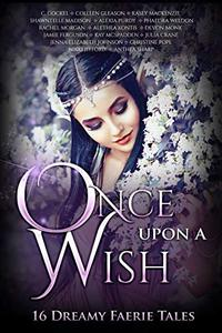 Once Upon A Wish: 16 Dreamy Faerie Tales