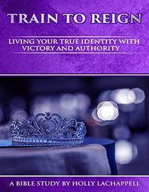 Train To Reign: Living Your True Identity With Victory And Authority