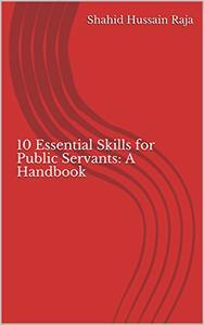 10 Essential Skills for Public Servants: A Handbook