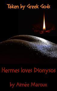Taken by Greek Gods - Hermes Loves Dionysos