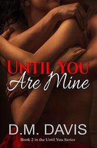 Until You Are Mine: Book 2 in the Until You Series