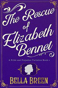The Rescue of Elizabeth Bennet: A Pride and Prejudice Variation