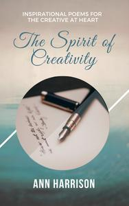 The Spirit of Creativity: Inspirational Poems for the Creative at Heart