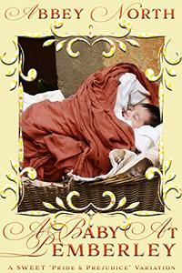 A Baby At Pemberley: A Sweet Pride & Prejudice Variation
