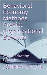 Behavioral Economy Methods Predict  Organizational Behavior: And  Marketing Behavior