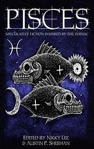 Pisces: Speculative Fiction Inspired by the Zodiac