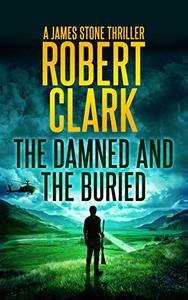 The Damned and The Buried: A James Stone Thriller
