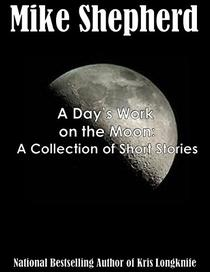 A Day's Work on the Moon: A Collection of Short Stories