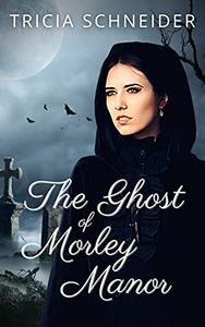 The Ghost of Morley Manor: A Historical Paranormal Ghost Romance