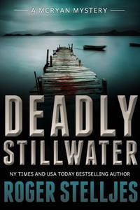Deadly Stillwater: A gripping crime thriller (Mac McRyan Mystery Thriller and Suspense Series Book)