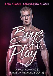 BOYS THAT PLAY : A DARK BULLY COLLEGE ROMANCE