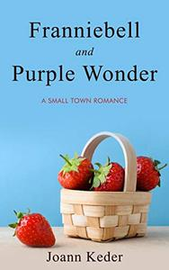 Franniebell and Purple Wonder: A Small Town Love Story