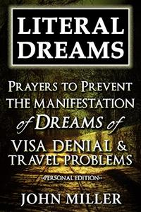 Literal Dreams: Prayers To Prevent The Manifestation Of Dreams Of Visa Denial & Travel Problems - Personal Edition