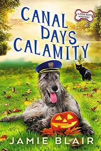 Canal Days Calamity: Dog Days Mystery #2, A humorous cozy mystery