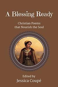 A Blessing Ready: Christian Poems that Nourish the Soul