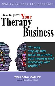 How to grow your therapy business: An easy step-by-step guide to growing your business and increasing your profits