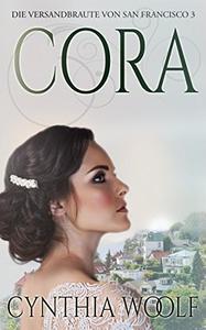 Cora, Die Versandbräute von San Francisco, Buch 3