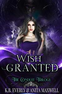 Wish Granted: The Conduit Trilogy Book Three