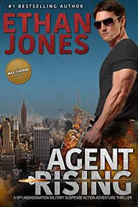 Agent Rising - A Max Thorne Spy Thriller: An Assassination Military Suspense Action Adventure Thriller - Book 1
