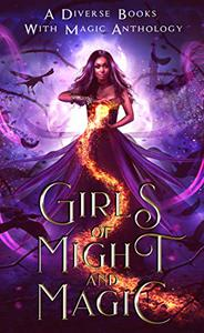 Girls of Might and Magic: An Anthology By Diverse Books with Magic