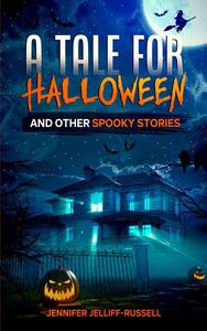 A Tale for Halloween and Other Spooky Stories