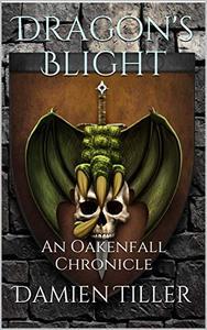 Dragon's Blight: An Oakenfall Chronicle