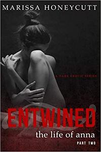The Life of Anna, Part 2: Entwined: A Dark Romance Story