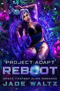 Project: Adapt - Reboot: A Space Fantasy Alien Romance
