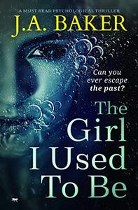 The Girl I Used To Be: a must read psychological thriller