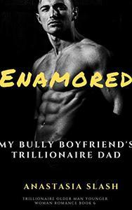 ENAMORED: MY Bully Boyfriend's Dad