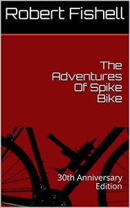 The Adventures Of Spike Bike: 30th Anniversary Edition
